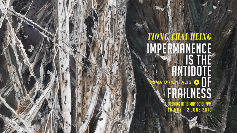 Tiong Chai Heing, Impermanence is the Antidote of Frailness